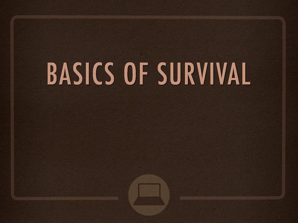 BASICS OF SURVIVAL
