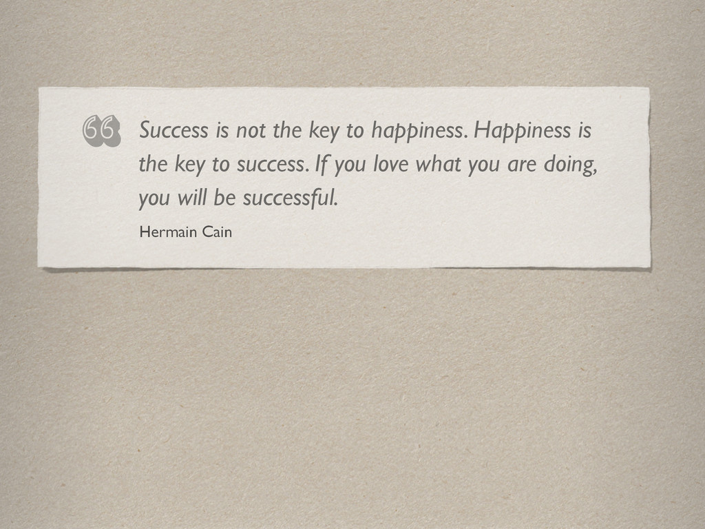 """Hermain Cain """" Success is not the key to happin..."""