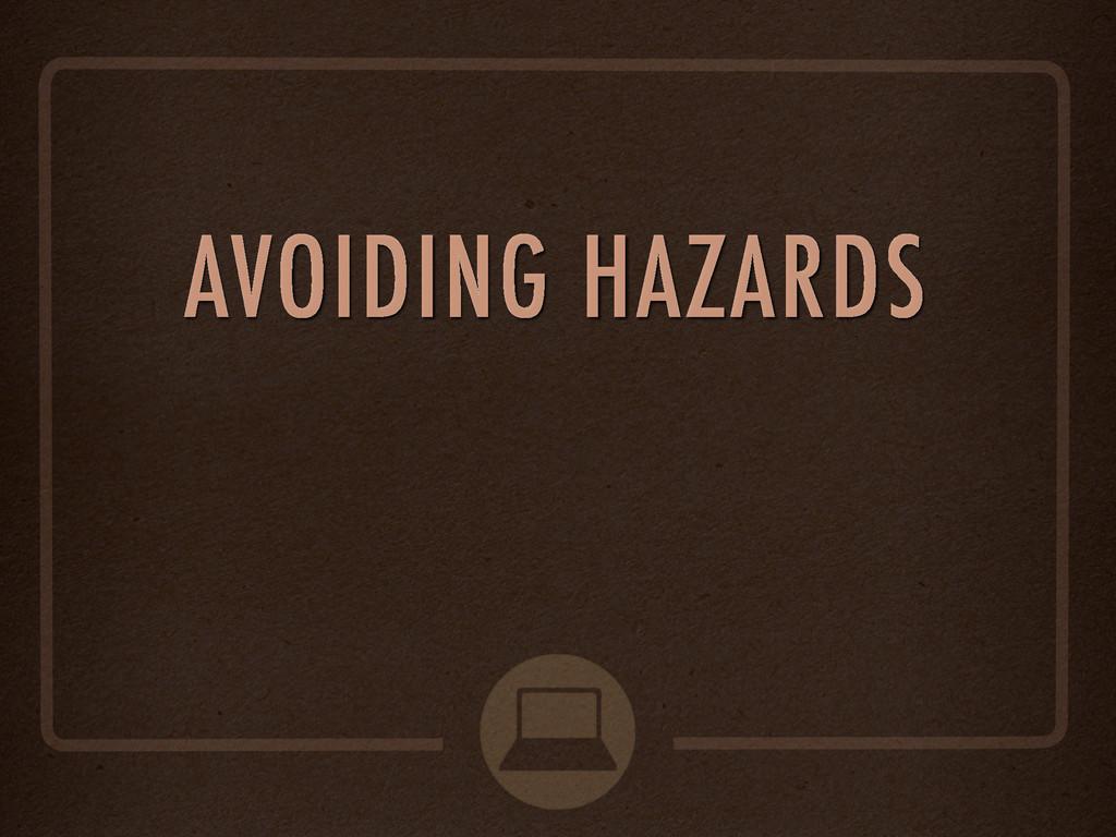 AVOIDING HAZARDS