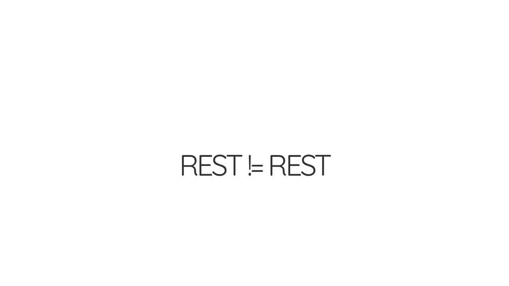REST != REST