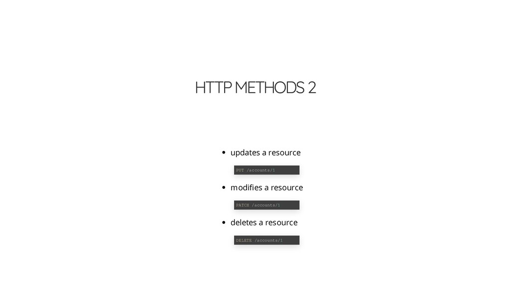 HTTP METHODS 2 updates a resource modi es a res...
