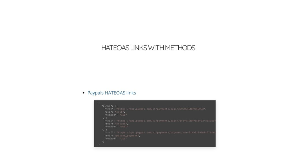 HATEOAS LINKS WITH METHODS Paypals HATEOAS link...