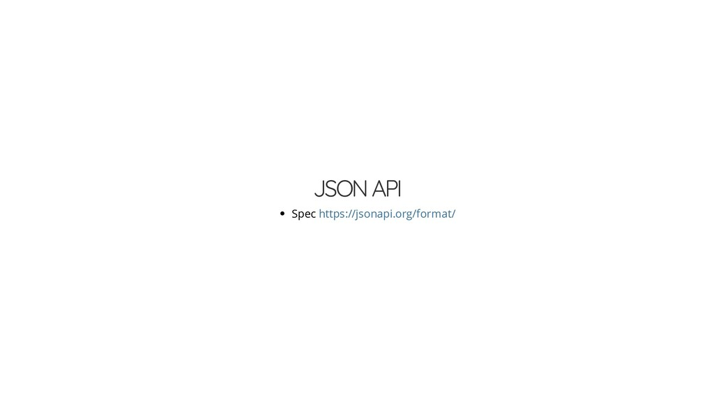 JSON API Spec https://jsonapi.org/format/