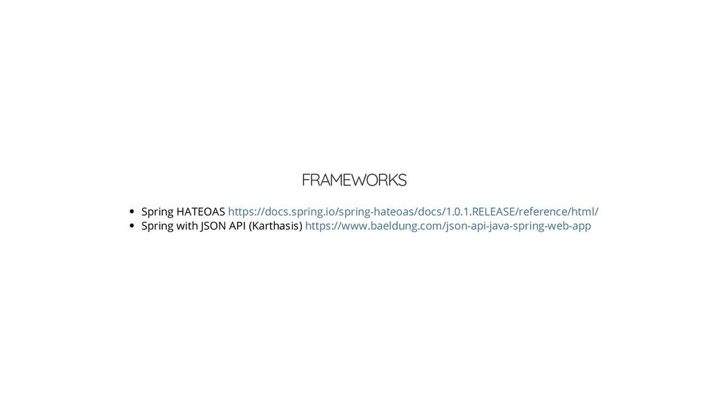 FRAMEWORKS Spring HATEOAS Spring with JSON API ...