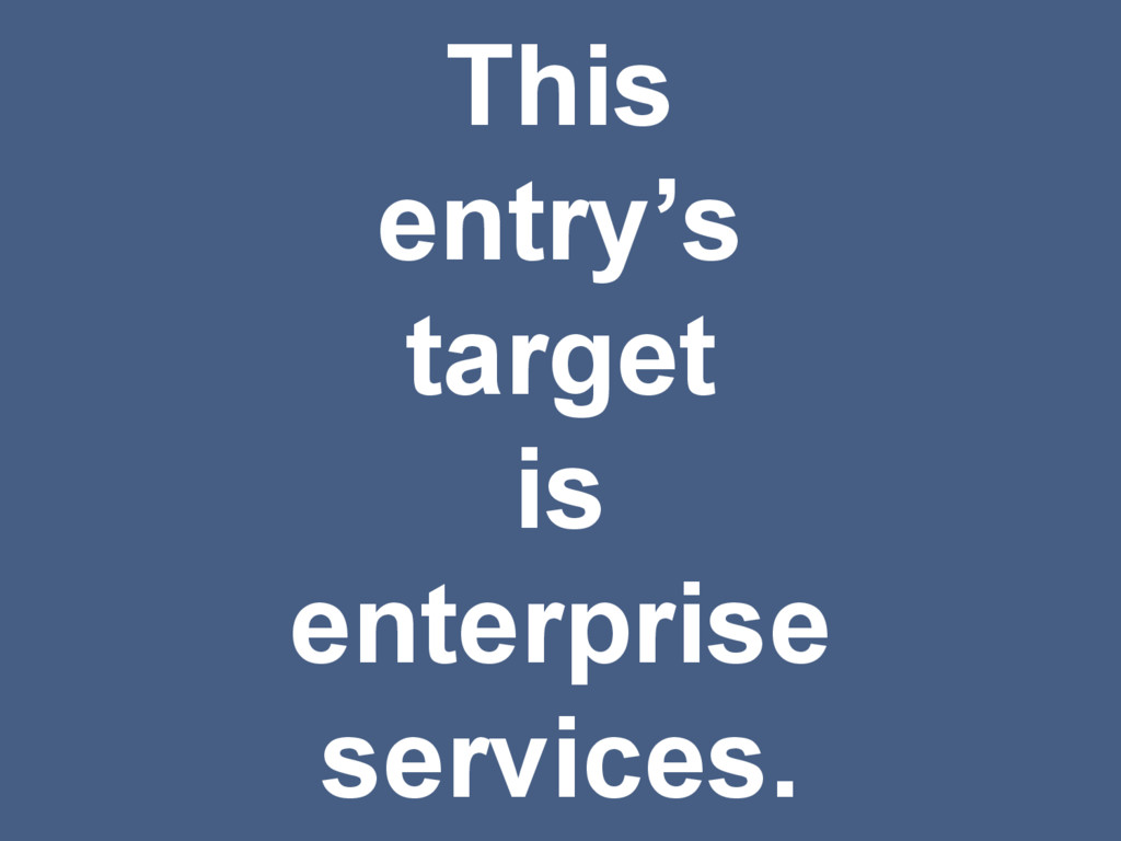 This entry's target is enterprise services.