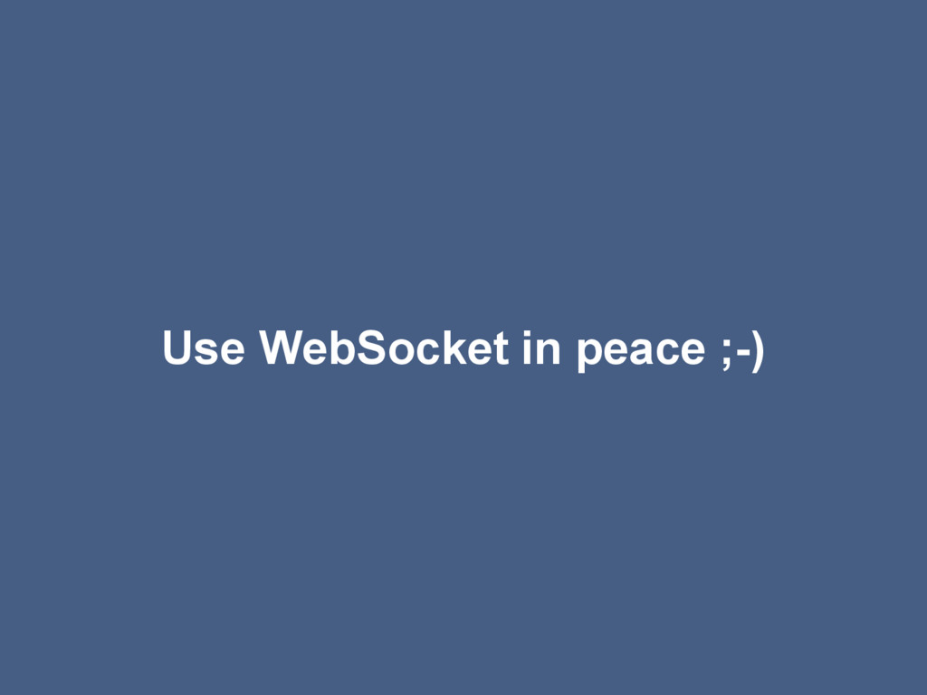 Use WebSocket in peace ;-)