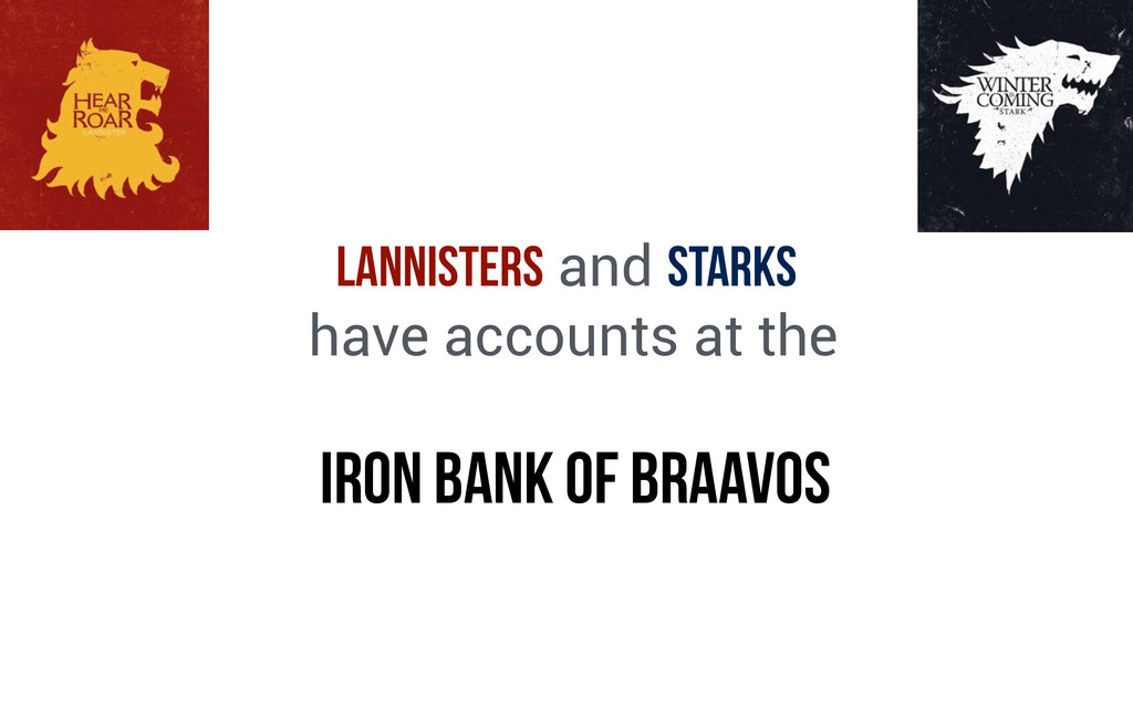 Lannisters and Starks have accounts at the Iron...