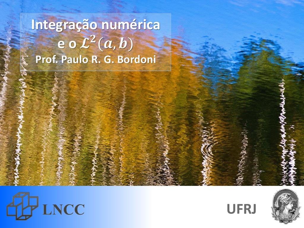 Integração numérica e o (, ) Prof. Paulo R. G. ...