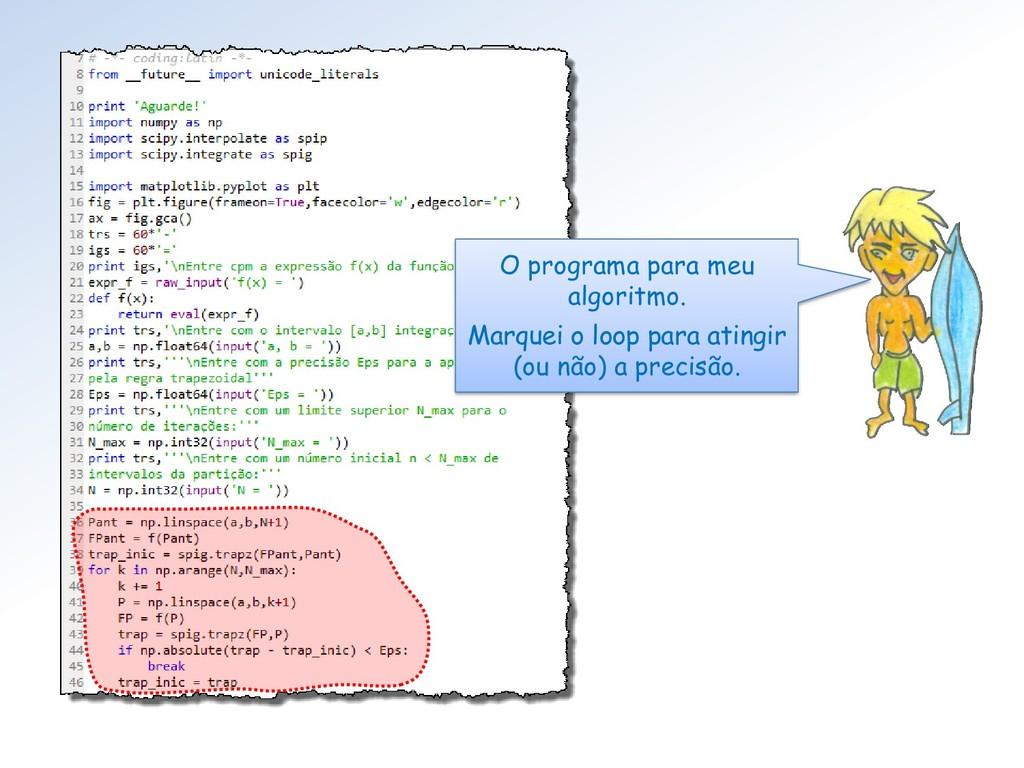 O programa para meu algoritmo. Marquei o loop p...