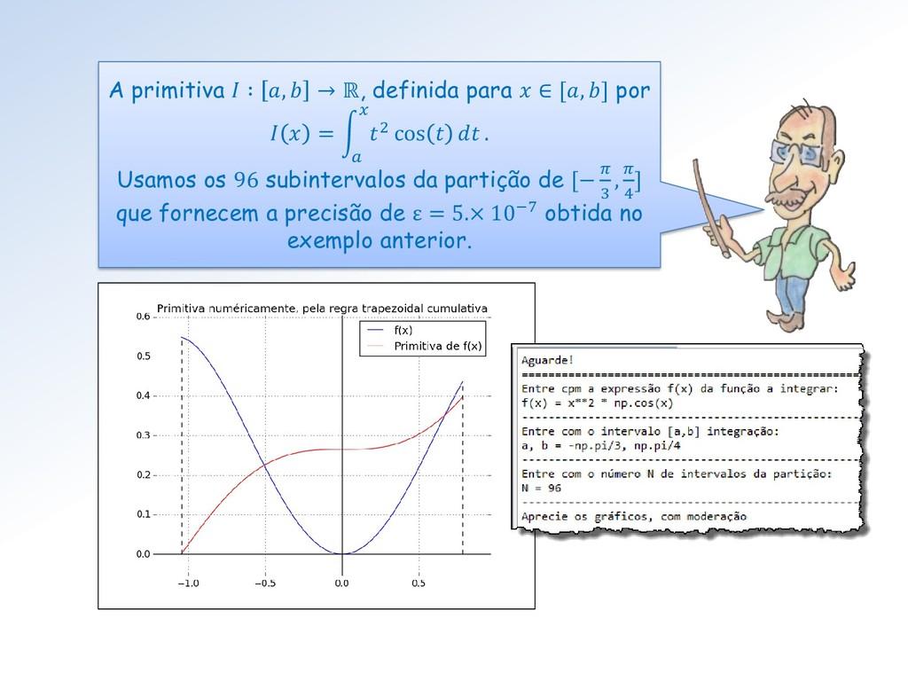 A primitiva  ∶ ,  → ℝ, definida para  ∈ [, ] po...