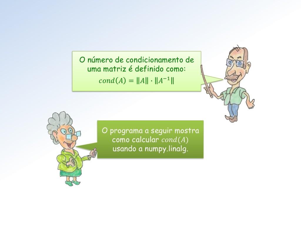O número de condicionamento de uma matriz é def...