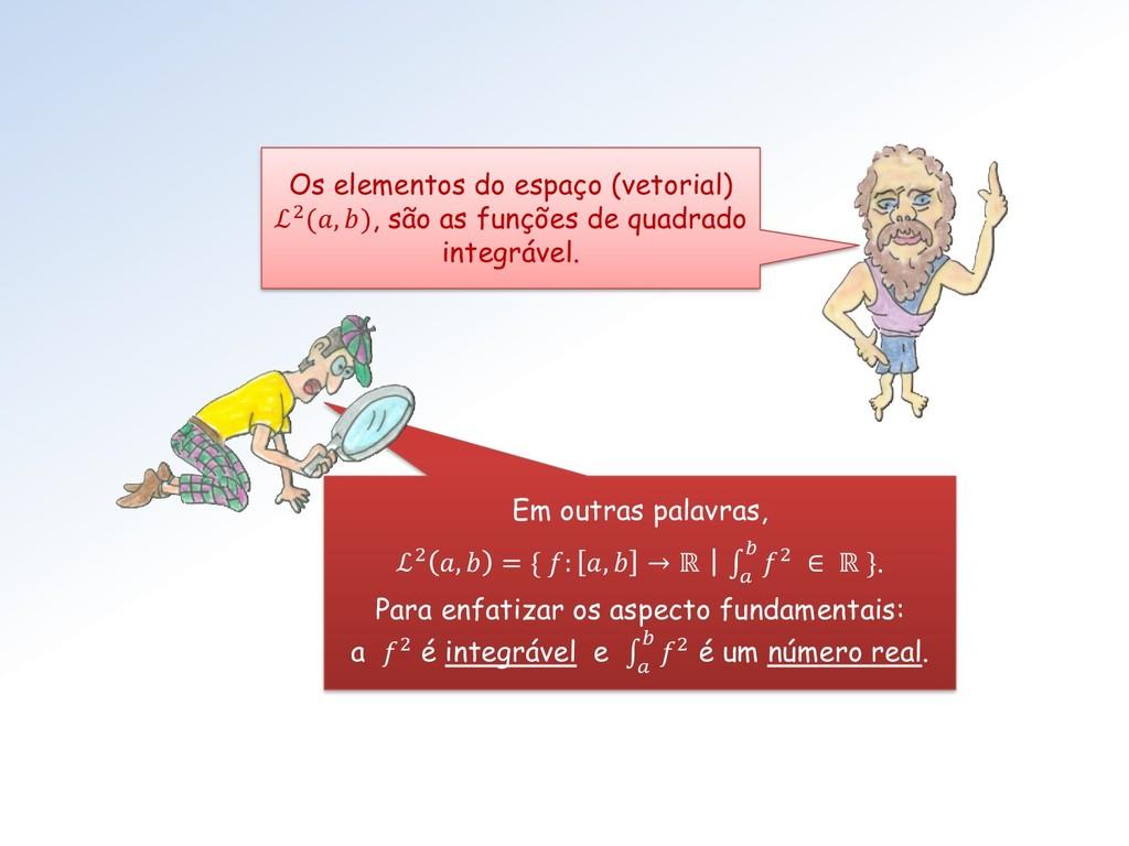 Os elementos do espaço (vetorial) ℒ2(, ), são a...