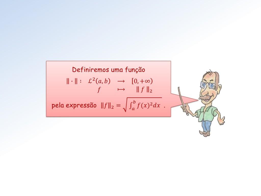 Definiremos uma função ∙ ∶ ℒ2 ,  ⟶ 0, +∞  ⟼  2 ...