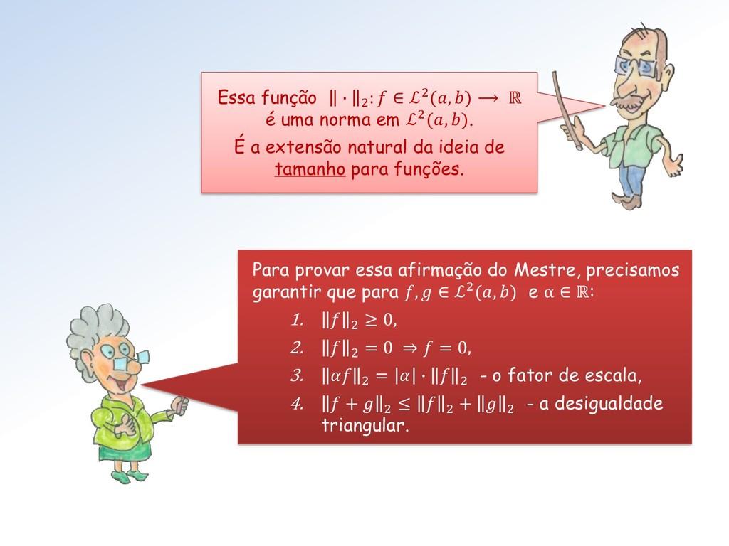 Essa função ∙ 2 :  ∈ ℒ2(, ) ⟶ ℝ é uma norma em ...