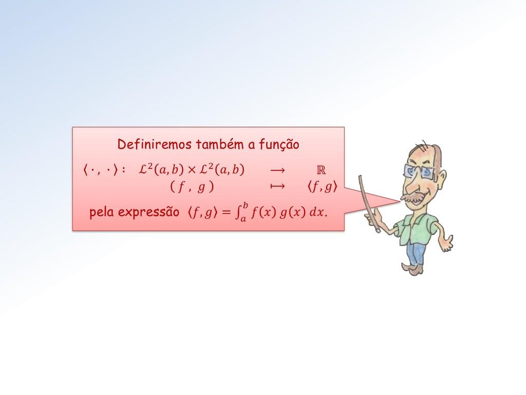 Definiremos também a função ∙ , ∙ ∶ ℒ2 ,  × ℒ2 ...