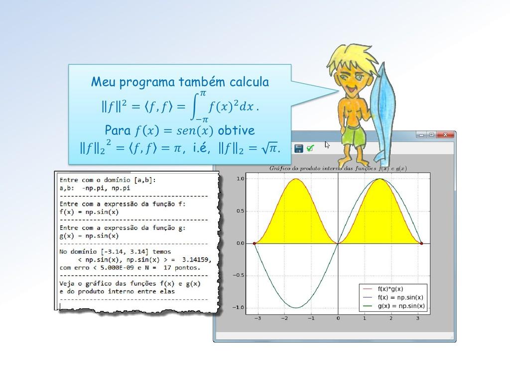 Meu programa também calcula  2 = ,  = න −  ()2 ...