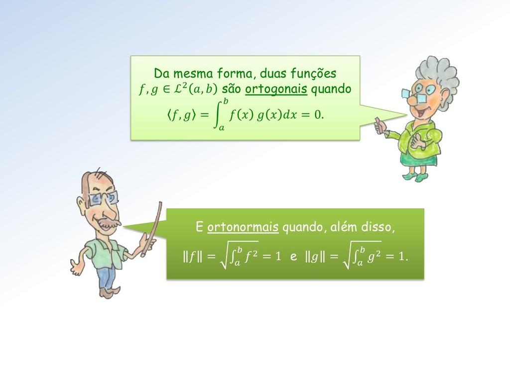 Da mesma forma, duas funções ,  ∈ ℒ2 ,  são ort...