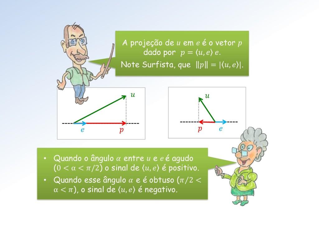 A projeção de u em e é o vetor p dado por...