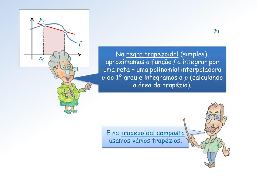 0 1 0  E na trapezoidal composta usamos vários ...