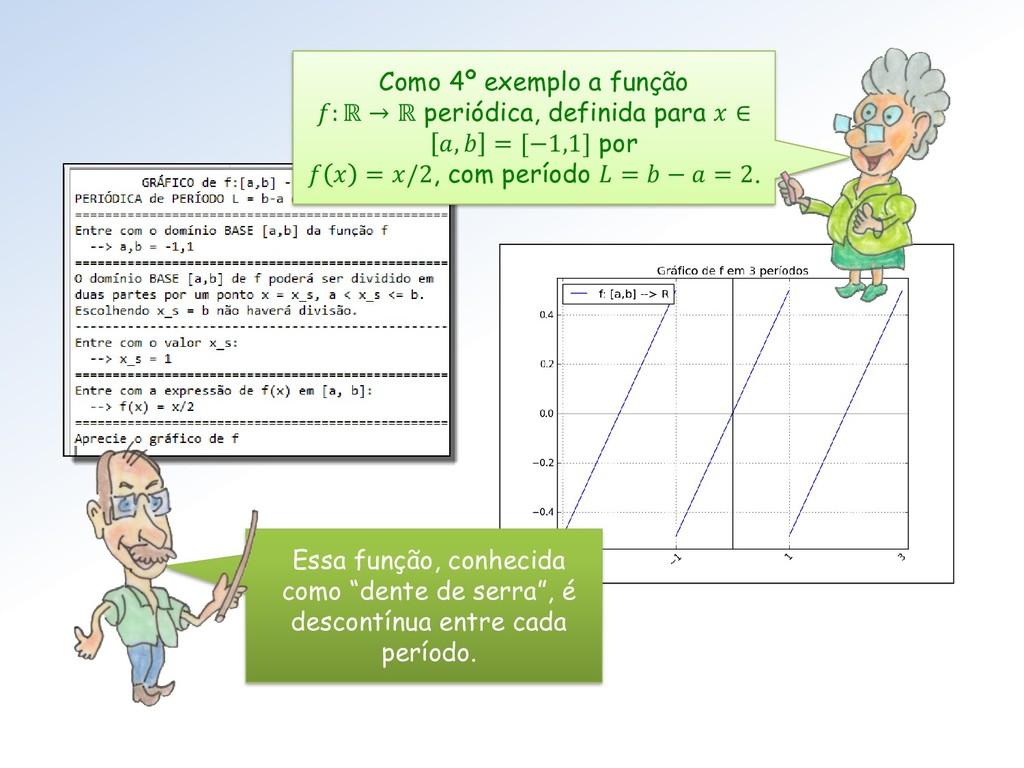 Como 4º exemplo a função : ℝ → ℝ periódica, def...