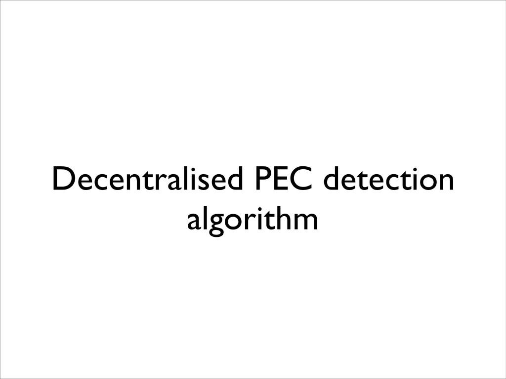 Decentralised PEC detection algorithm