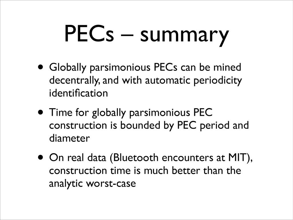PECs – summary • Globally parsimonious PECs can...