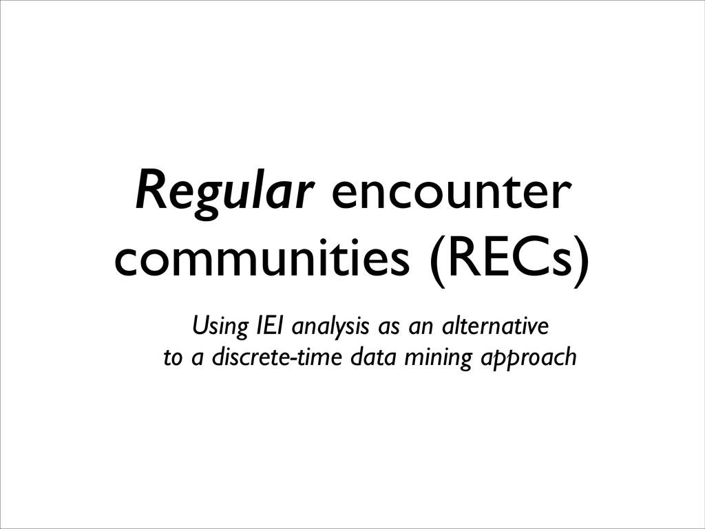Regular encounter communities (RECs) Using IEI ...