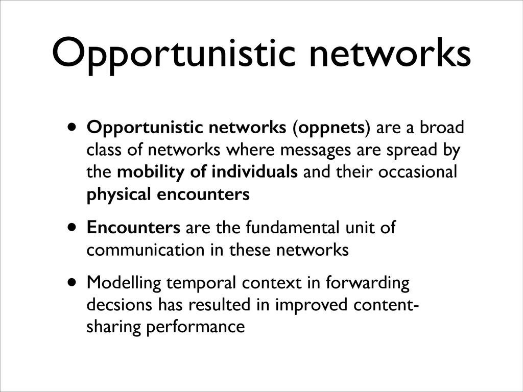Opportunistic networks • Opportunistic networks...