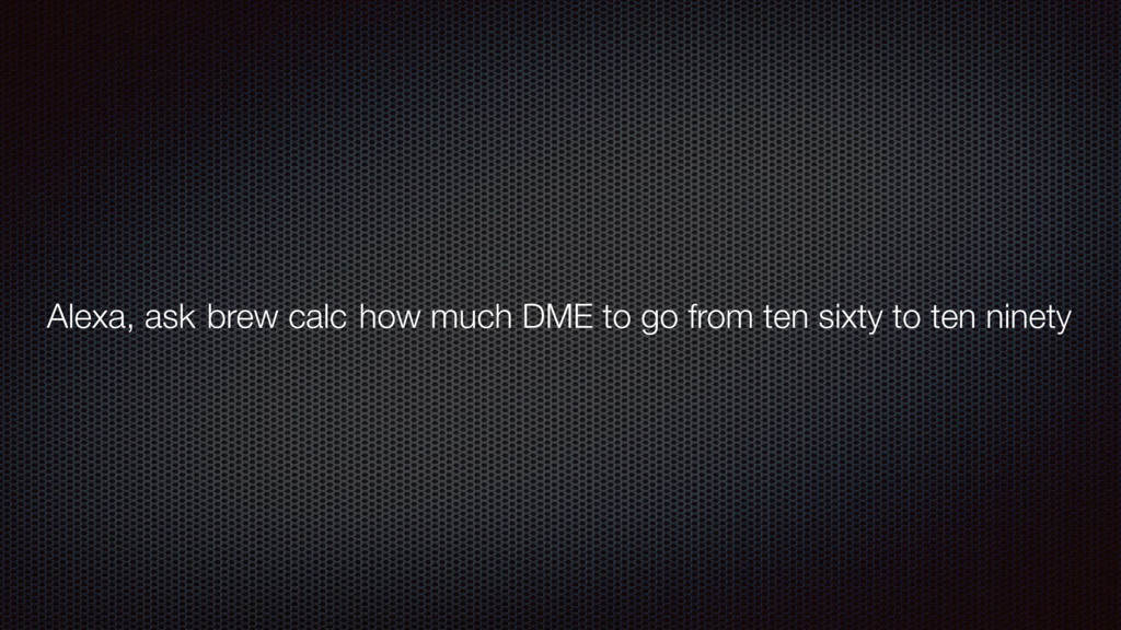Alexa, ask brew calc how much DME to go from te...