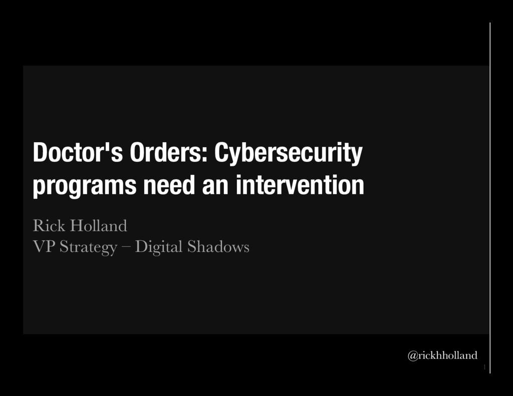 1 Doctor's Orders: Cybersecurity programs need...