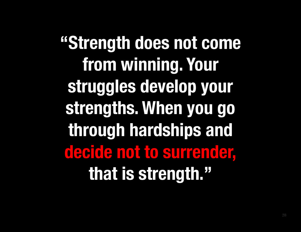 """28 """"Strength does not come from winning. Your ..."""