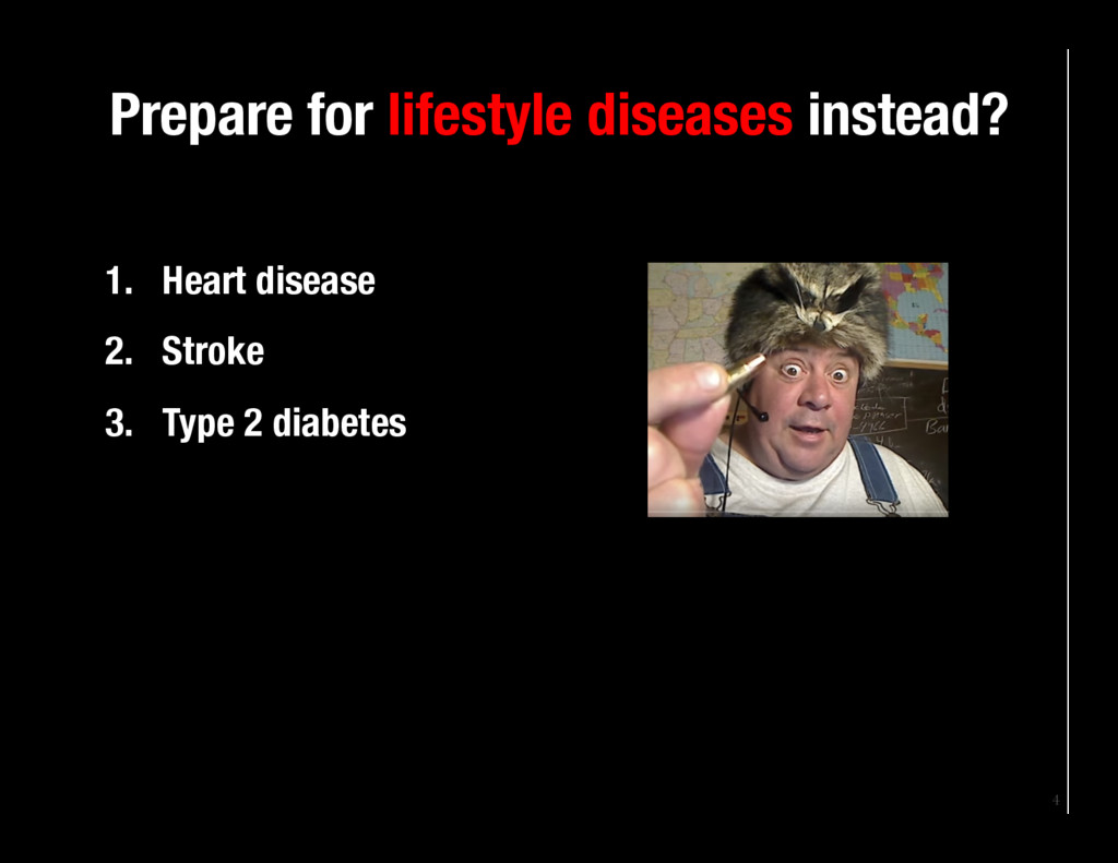 4 Prepare for lifestyle diseases instead? 1....