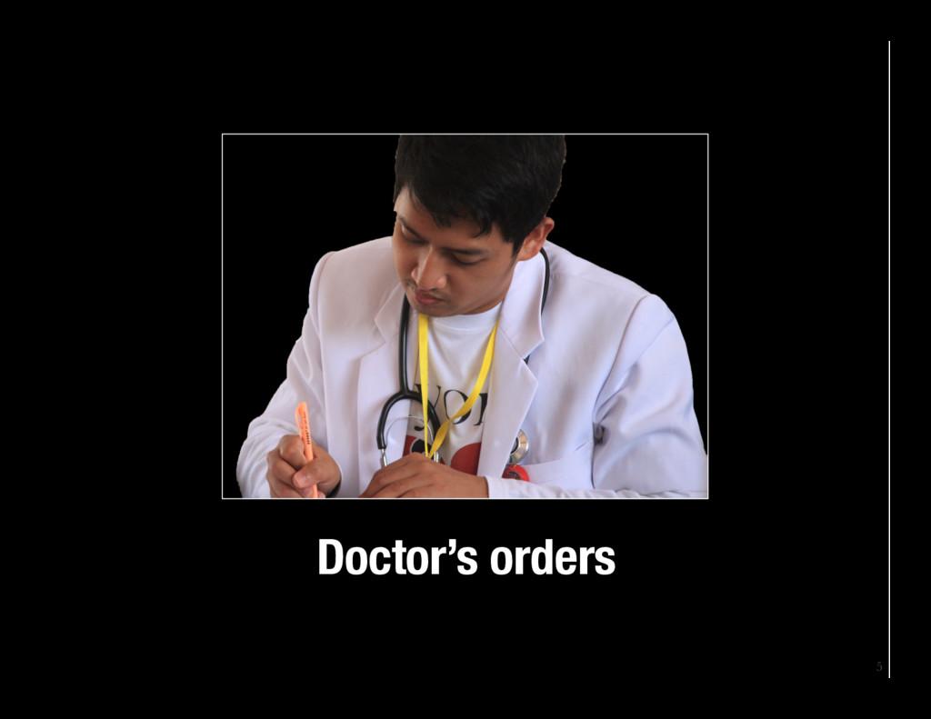 5 Doctor's orders
