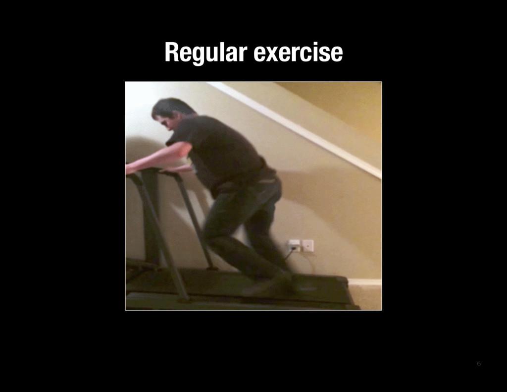 6 Regular exercise