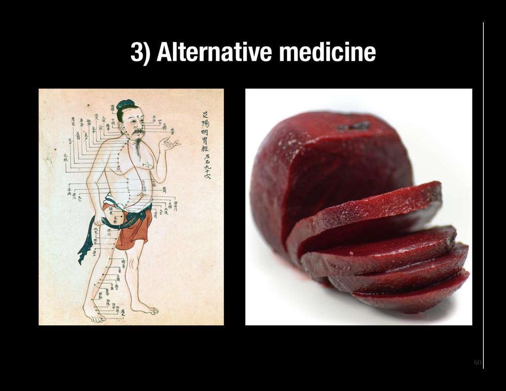 60 3) Alternative medicine