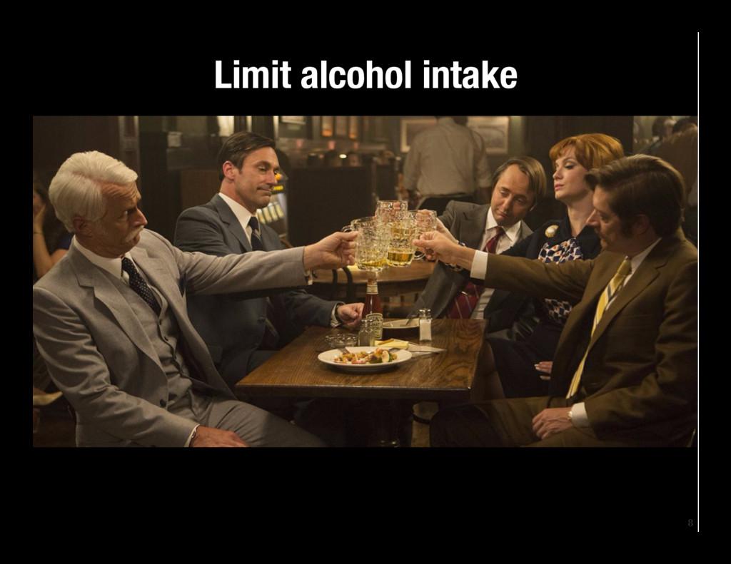 8 Limit alcohol intake