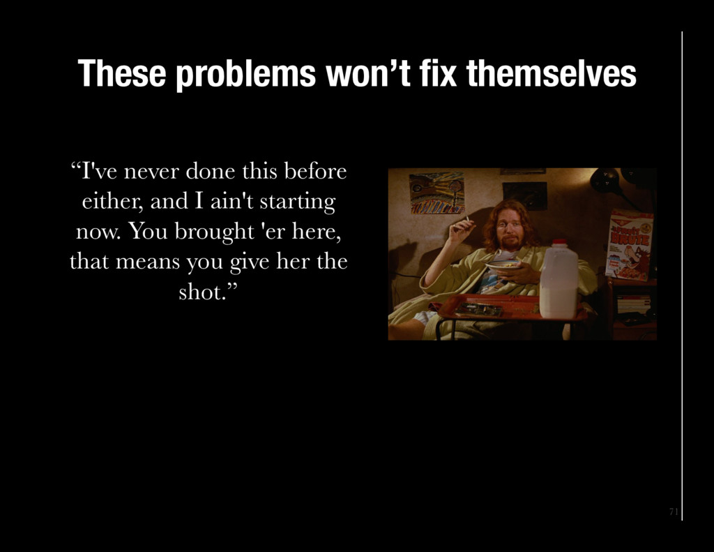 """71 These problems won't fix themselves """"I've n..."""