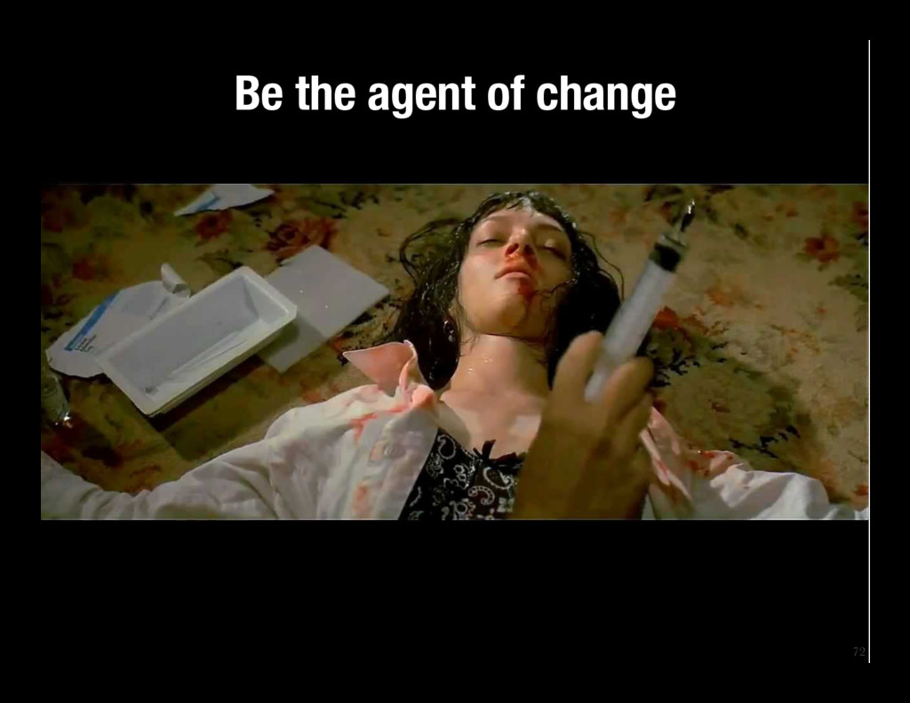 72 Be the agent of change
