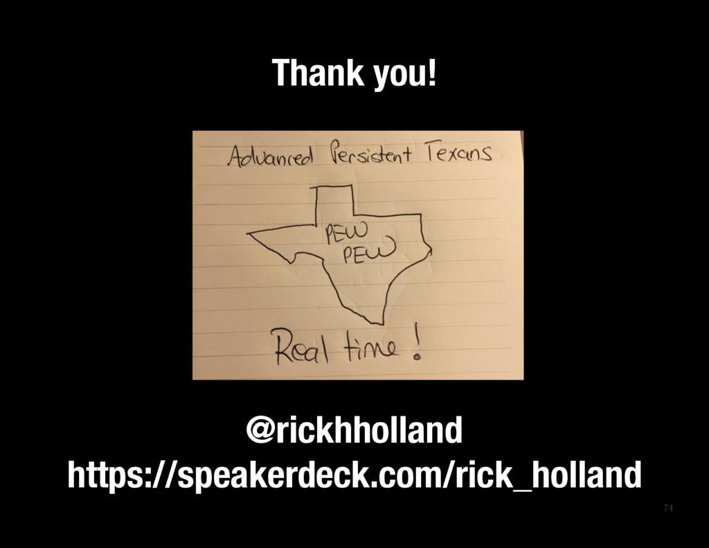 74 @rickhholland https://speakerdeck.com/rick...