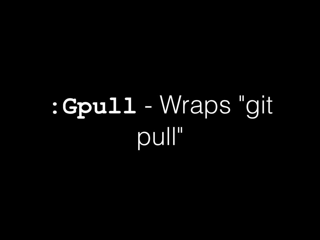 ":Gpull - Wraps ""git pull"""
