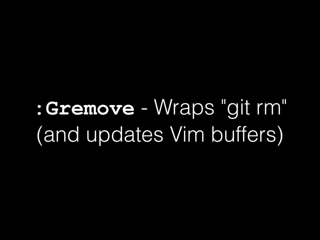 ":Gremove - Wraps ""git rm"" (and updates Vim buff..."