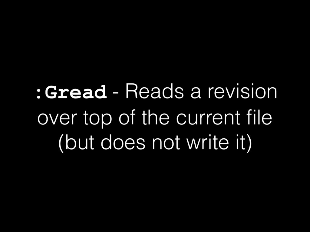 :Gread - Reads a revision over top of the curre...