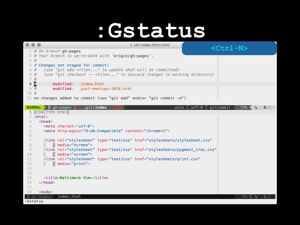 :Gstatus <Ctrl-N>