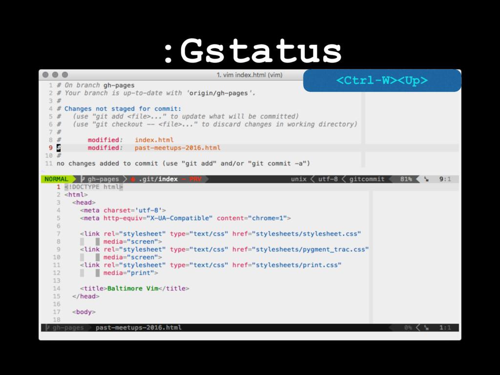 :Gstatus <Ctrl-W><Up>