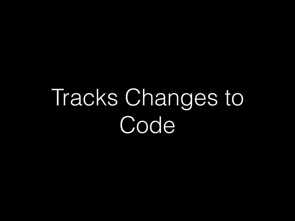 Tracks Changes to Code