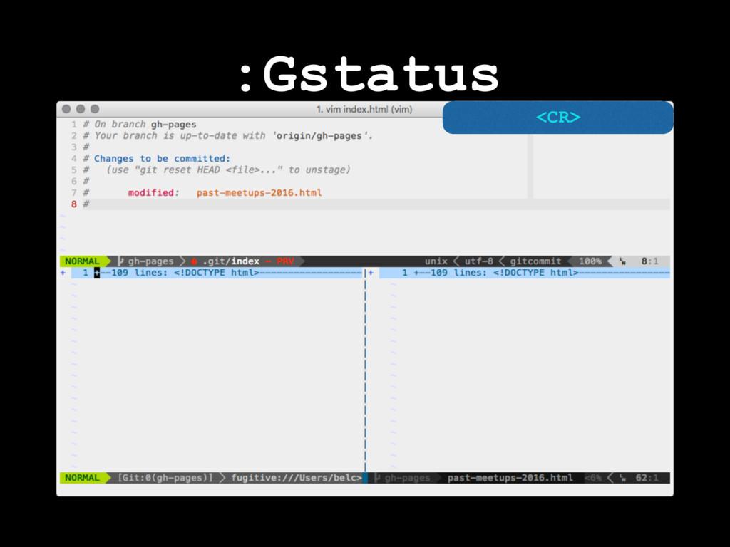 :Gstatus <CR>