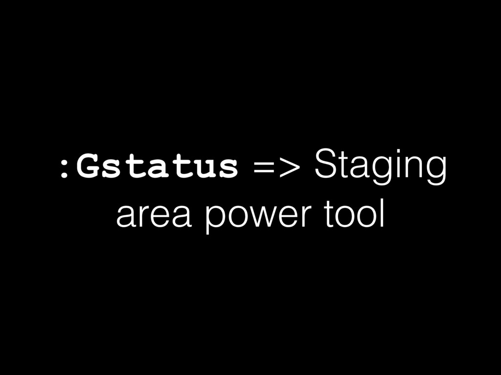 :Gstatus => Staging area power tool