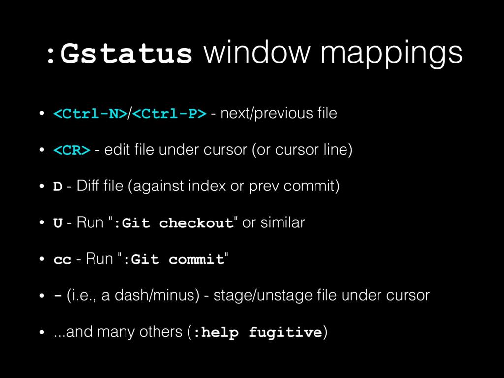 :Gstatus window mappings • <Ctrl-N>/<Ctrl-P> - ...