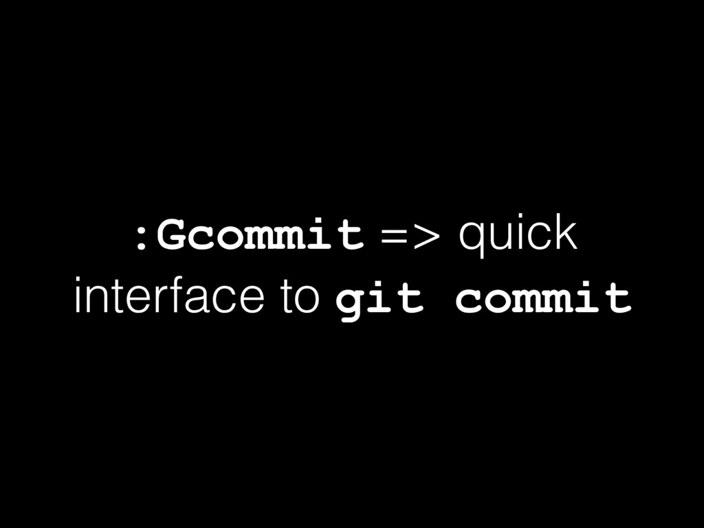 :Gcommit => quick interface to git commit