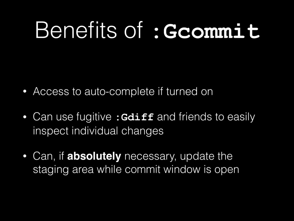 Benefits of :Gcommit • Access to auto-complete i...